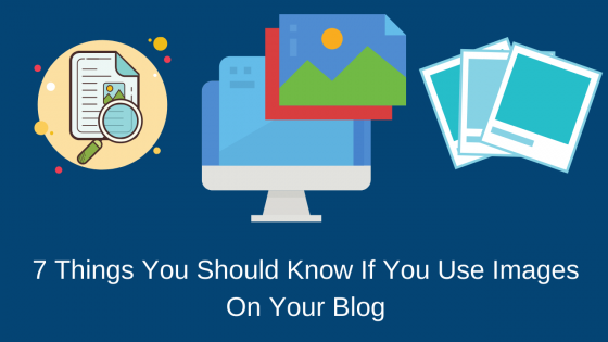 7 Things You Should Know If You Use Images On Your Blog