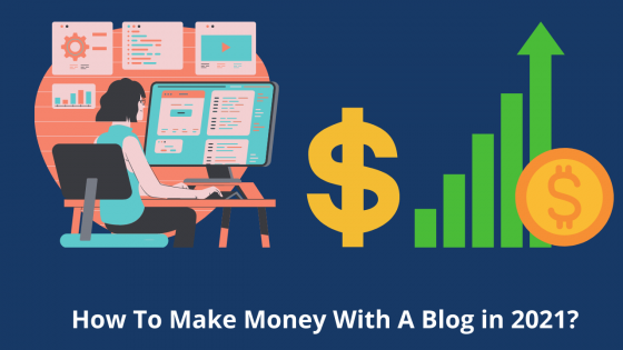 How To Make Money With A Blog in 2021