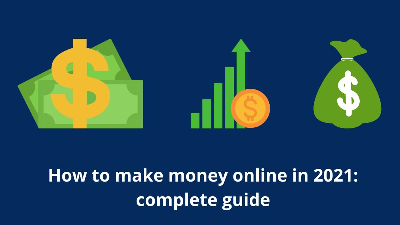 How to make money online in 2021: complete guide