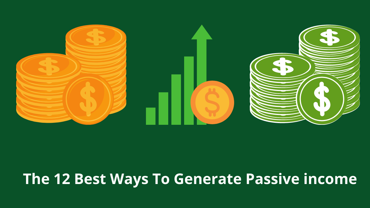 The 12 best ways to generate passive income